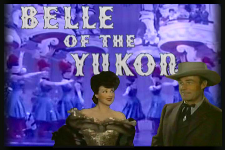 Belle of the Yukon ~ Randolph Scott, Dinah Shore, Gypsy Rose Lee