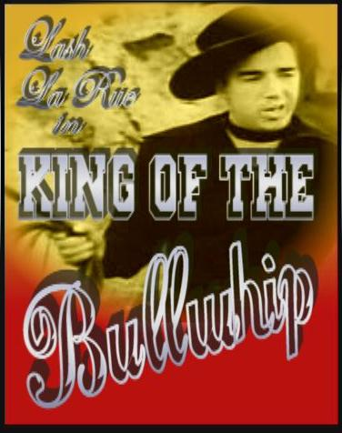 King of the Bullwhip ~ Lash La Rue