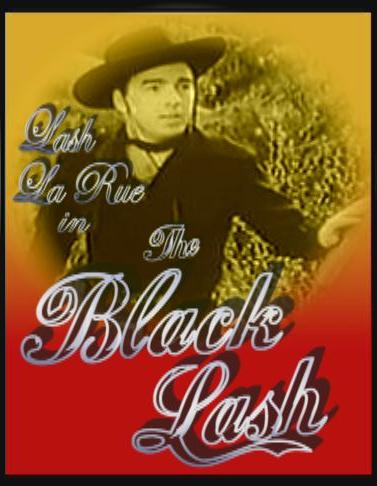 The Black Lash ~ Lash La Rue